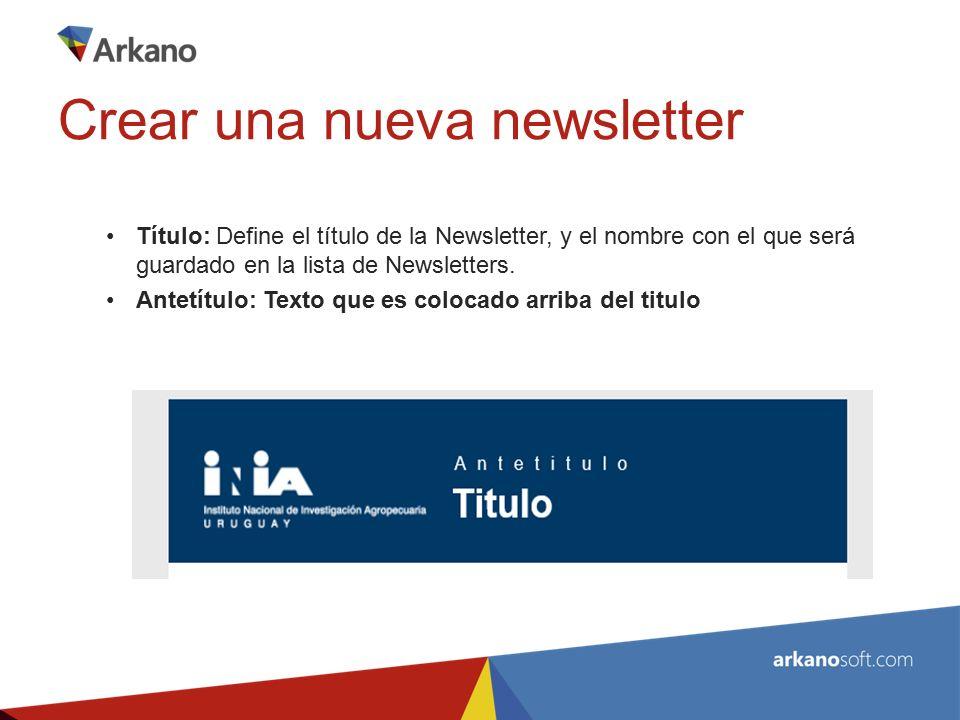 Título: Define el título de la Newsletter, y el nombre con el que será guardado en la lista de Newsletters.