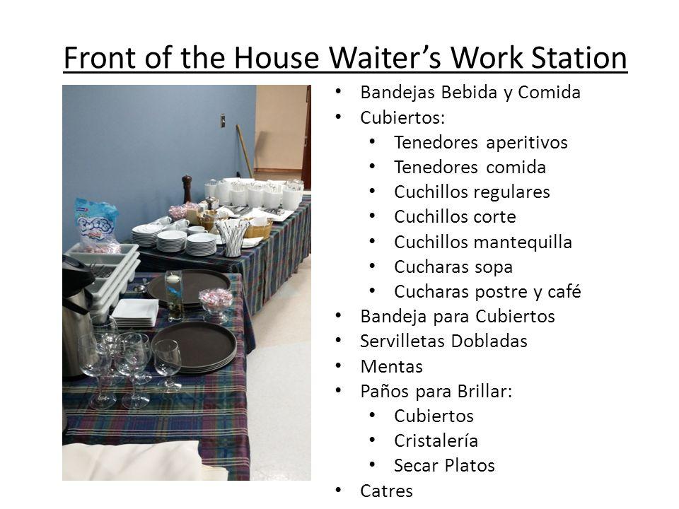 Front of the House Waiter's Work Station Bandejas Bebida y Comida Cubiertos: Tenedores aperitivos Tenedores comida Cuchillos regulares Cuchillos corte
