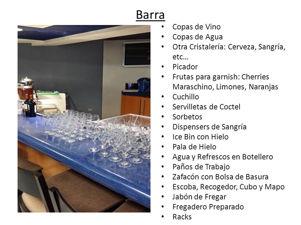 Barra Copas de Vino Copas de Agua Otra Cristalería: Cerveza, Sangría, etc… Picador Frutas para garnish: Cherries Maraschino, Limones, Naranjas Cuchill