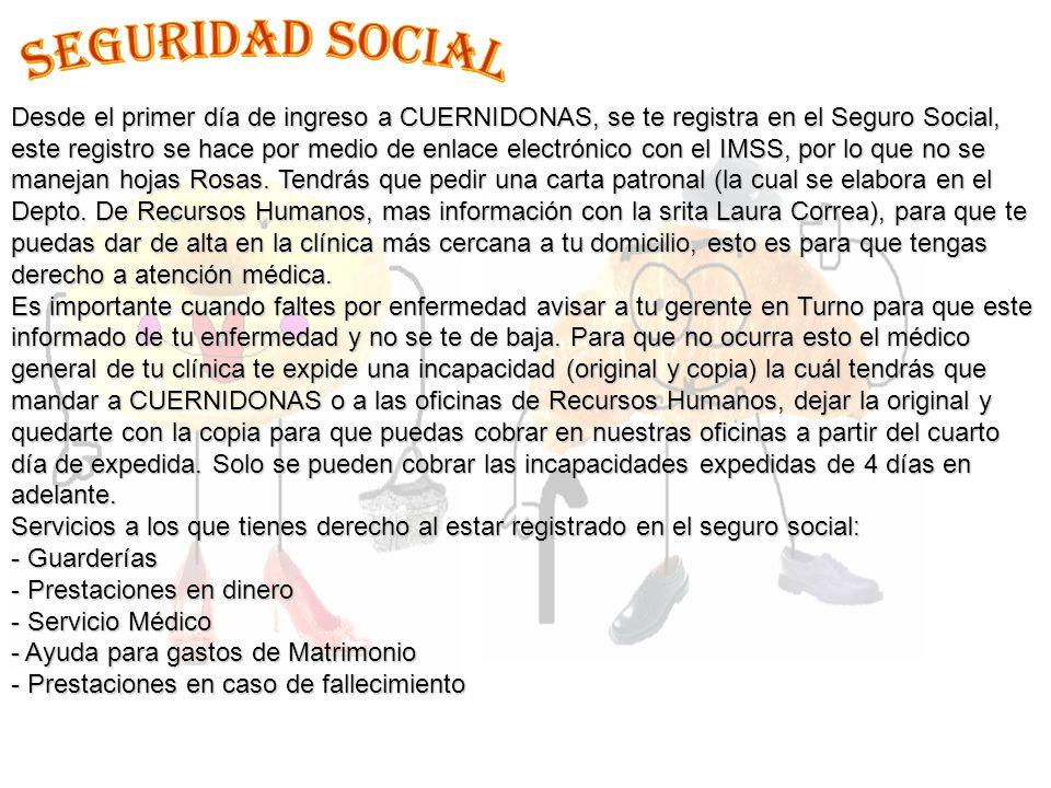 Desde el primer día de ingreso a CUERNIDONAS, se te registra en el Seguro Social, este registro se hace por medio de enlace electrónico con el IMSS, p