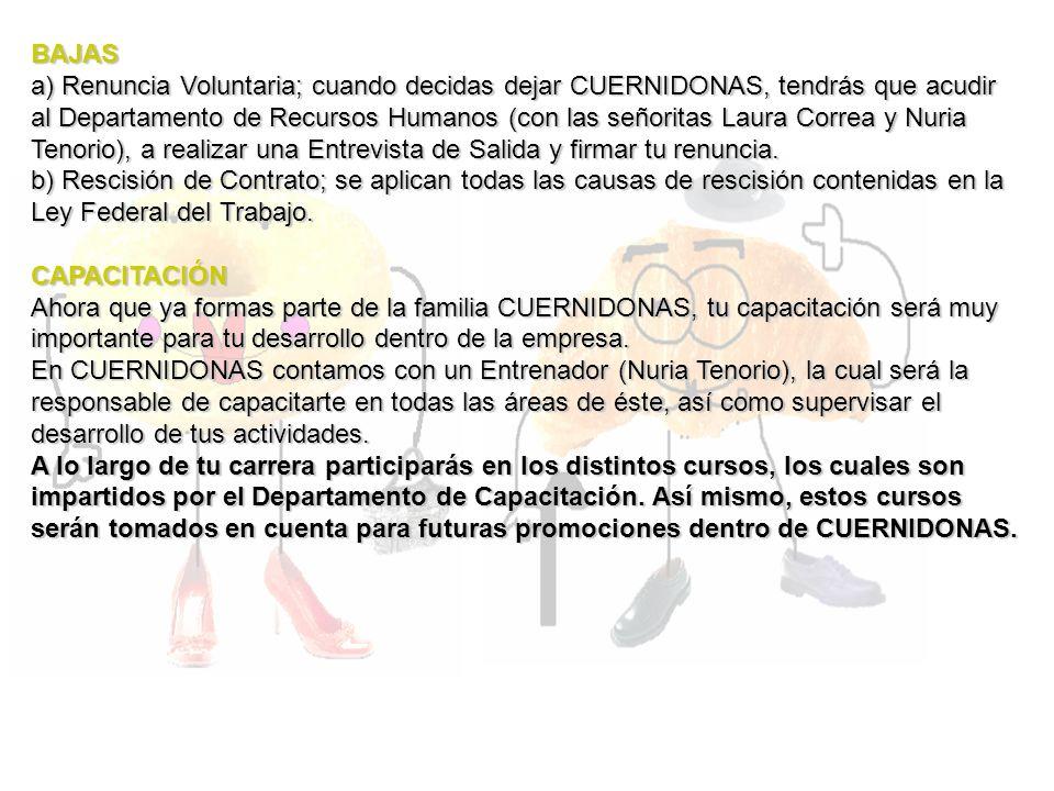 BAJAS a) Renuncia Voluntaria; cuando decidas dejar CUERNIDONAS, tendrás que acudir al Departamento de Recursos Humanos (con las señoritas Laura Correa