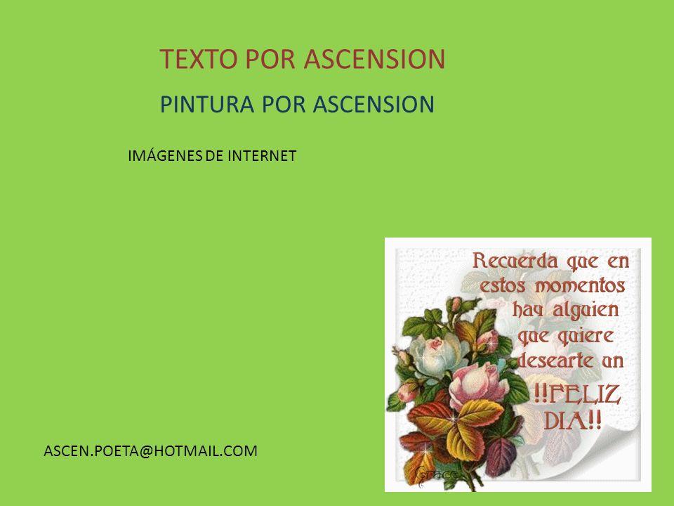 TEXTO POR ASCENSION IMÁGENES DE INTERNET ASCEN.POETA@HOTMAIL.COM PINTURA POR ASCENSION