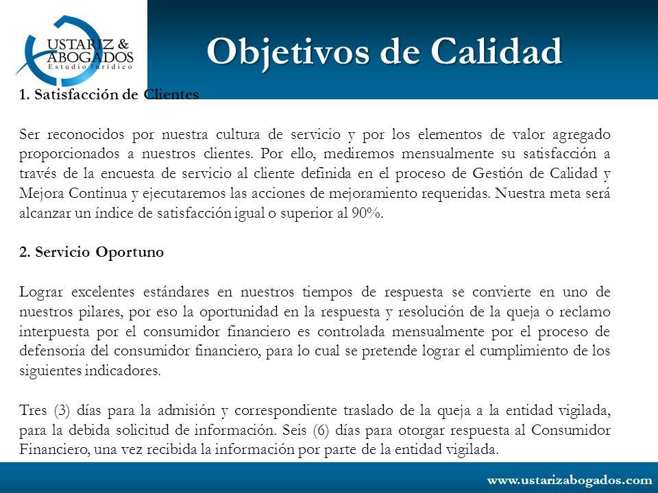 www.ustarizabogados.com Objetivos de Calidad 1. Satisfacción de Clientes Ser reconocidos por nuestra cultura de servicio y por los elementos de valor