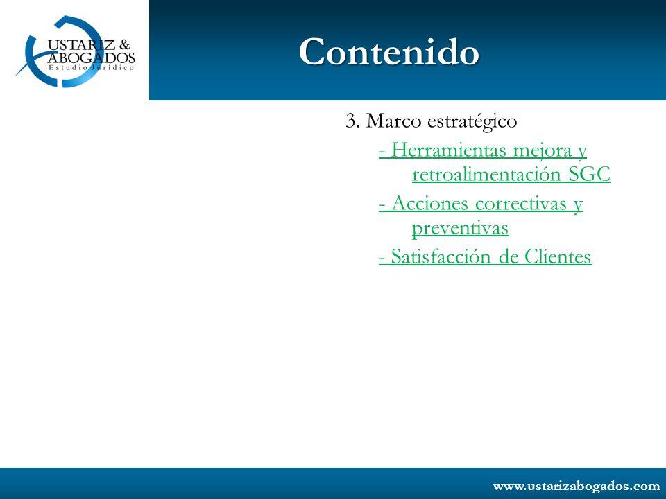 www.ustarizabogados.com Contenido 3. Marco estratégico - Herramientas mejora y retroalimentación SGC - Acciones correctivas y preventivas - Satisfacci
