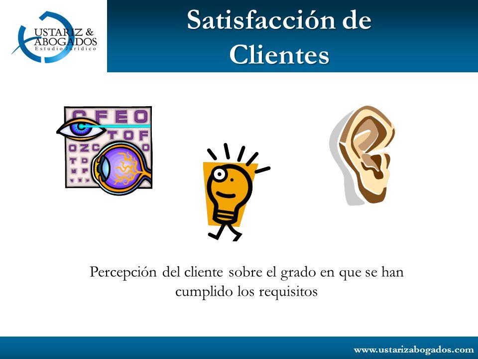 www.ustarizabogados.com Satisfacción de Clientes Percepción del cliente sobre el grado en que se han cumplido los requisitos