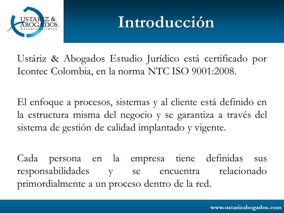 www.ustarizabogados.com Ustáriz & Abogados Estudio Jurídico está certificado por Icontec Colombia, en la norma NTC ISO 9001:2008. El enfoque a proceso