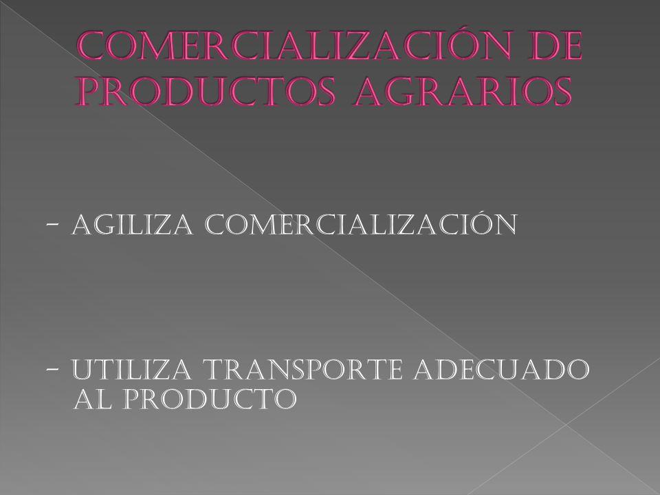 - AGILIZA COMERCIALIZACIÓN - UTILIZA TRANSPORTE ADECUADO AL PRODUCTO