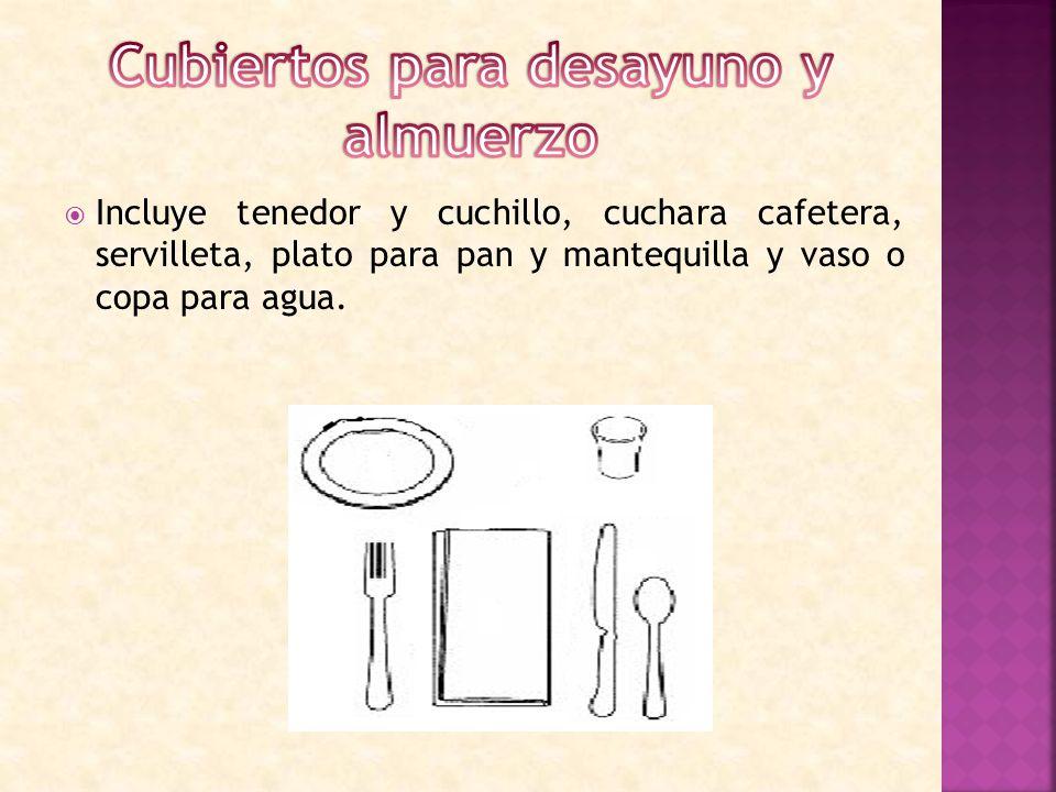 IIncluye tenedor y cuchillo, cuchara cafetera, servilleta, plato para pan y mantequilla y vaso o copa para agua.