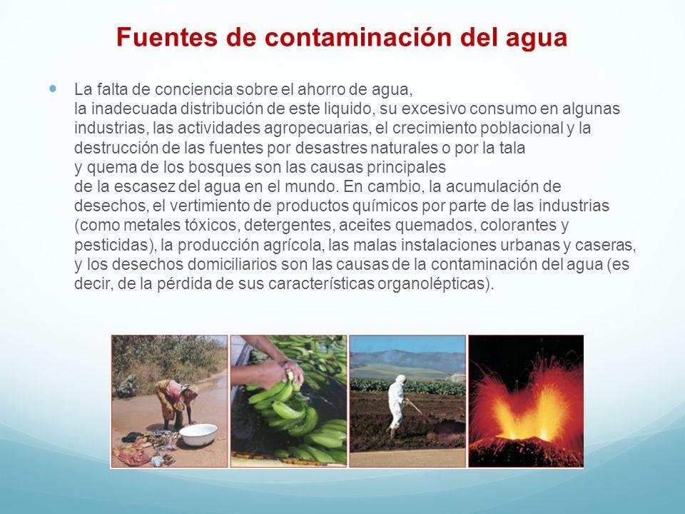 Fuentes de contaminación del agua La falta de conciencia sobre el ahorro de agua, la inadecuada distribución de este liquido, su excesivo consumo en a