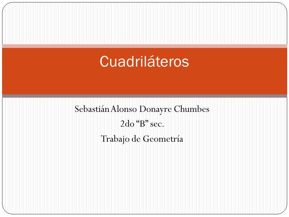 """Sebastián Alonso Donayre Chumbes 2do """"B"""" sec. Trabajo de Geometría Cuadriláteros"""