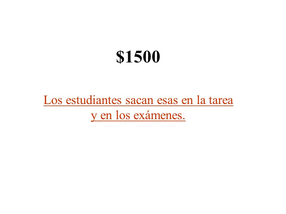 $1500 Los estudiantes sacan esas en la tarea y en los exámenes.