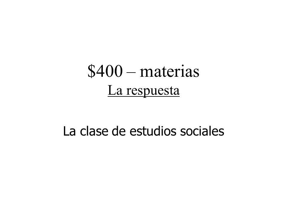$400 – materias La respuesta La clase de estudios sociales