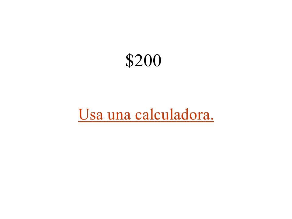 $200 Usa una calculadora.