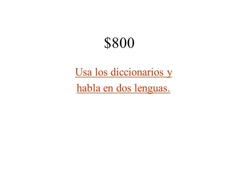 $800 Usa los diccionarios y habla en dos lenguas.