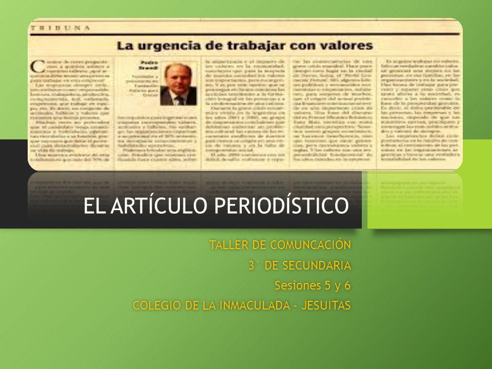 EL ARTÍCULO PERIODÍSTICO TALLER DE COMUNCACIÓNTALLER DE COMUNCACIÓN 3° DE SECUNDARIA3° DE SECUNDARIA Sesiones 5 y 6Sesiones 5 y 6 COLEGIO DE LA INMACULADA - JESUITASCOLEGIO DE LA INMACULADA - JESUITAS
