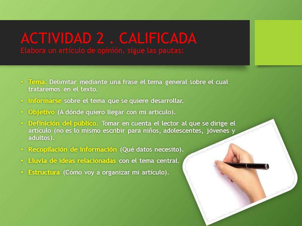 ACTIVIDAD 2.CALIFICADA Elabora un artículo de opinión, sigue las pautas: Tema.