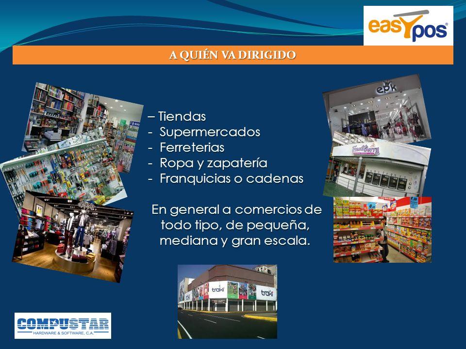 A QUIÉN VA DIRIGIDO – Tiendas - Supermercados - Ferreterias - Ropa y zapatería - Franquicias o cadenas En general a comercios de todo tipo, de pequeña