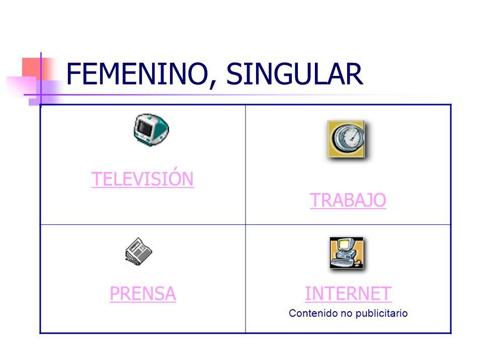 FEMENINO, SINGULAR TELEVISIÓN TRABAJO PRENSAINTERNET Contenido no publicitario