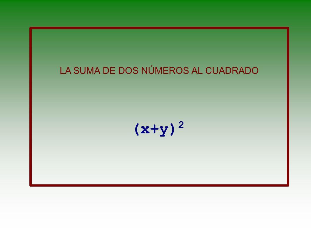 LA SUMA DE LOS CUADRADOS DE DOS NÚMEROS x 2 +y 2