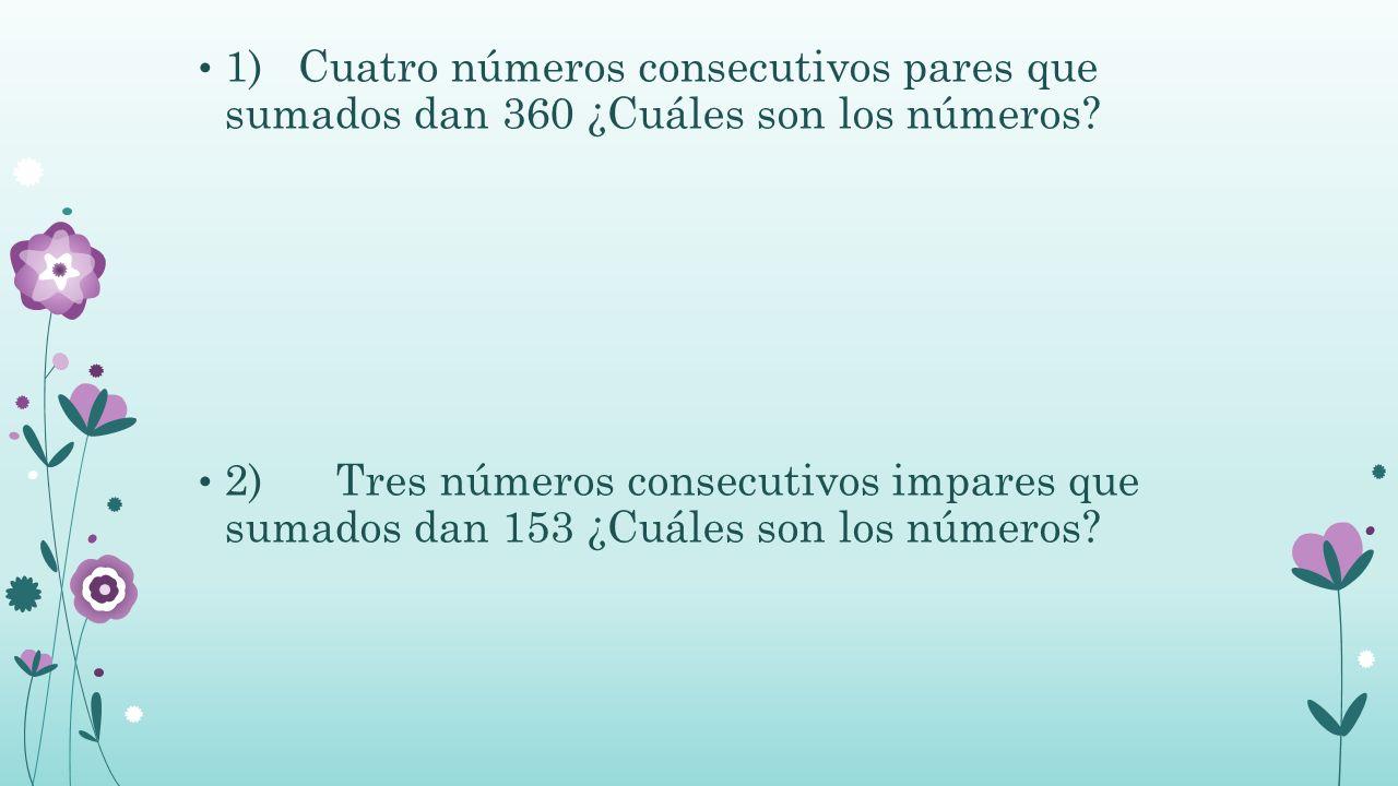 1)Cuatro números consecutivos pares que sumados dan 360 ¿Cuáles son los números.