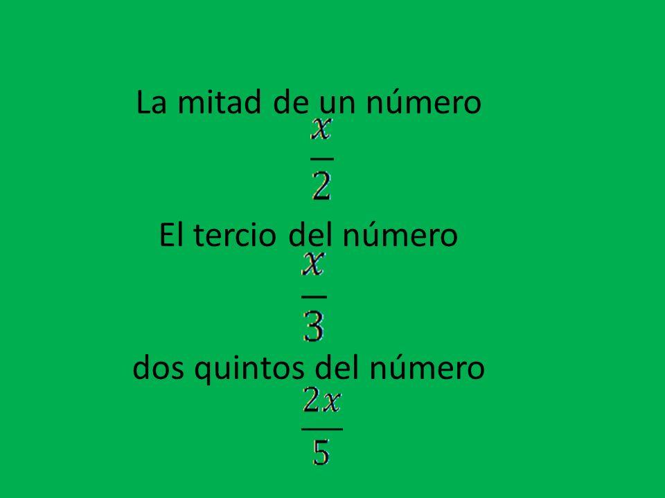 La mitad de un número El tercio del número dos quintos del número