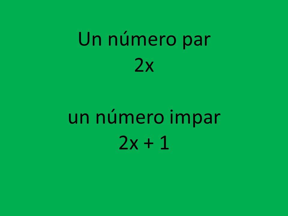 Un número par 2x un número impar 2x + 1