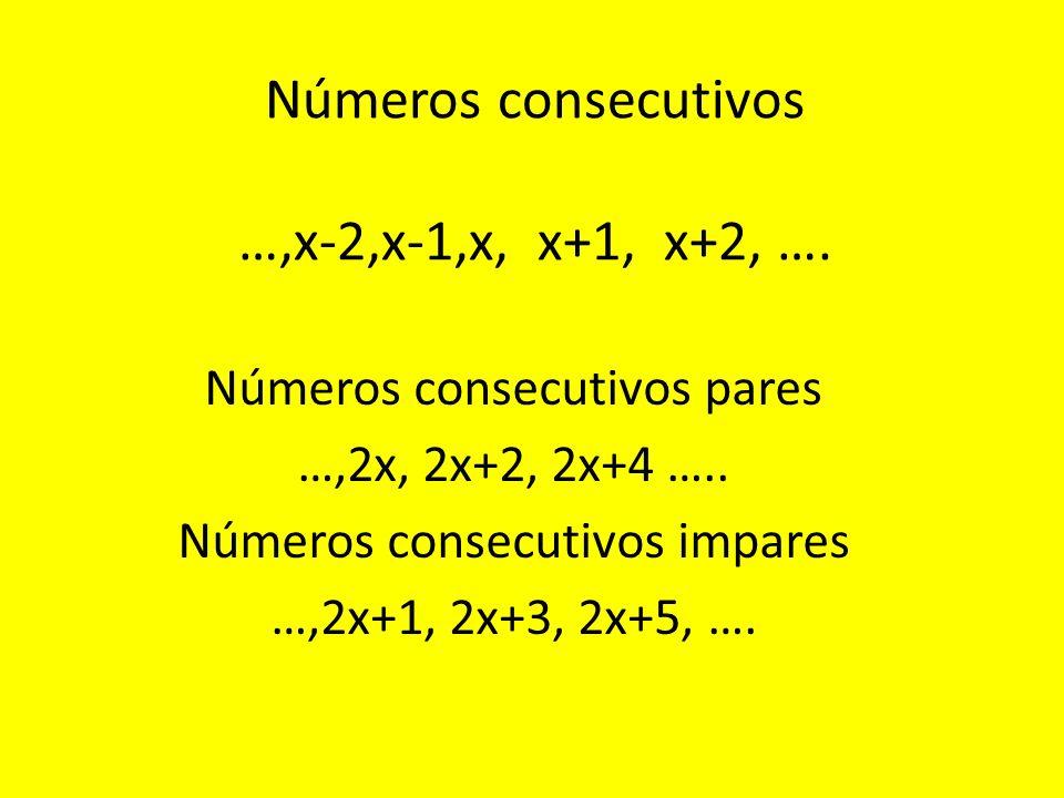 Números consecutivos …,x-2,x-1,x, x+1, x+2, ….Números consecutivos pares …,2x, 2x+2, 2x+4 …..