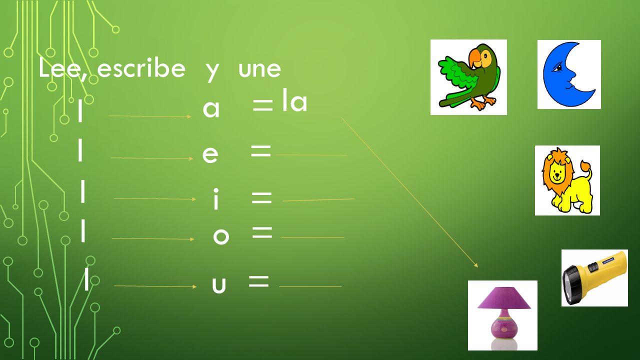 Lee, escribe y une l a = l e = l l l o = u = la i =