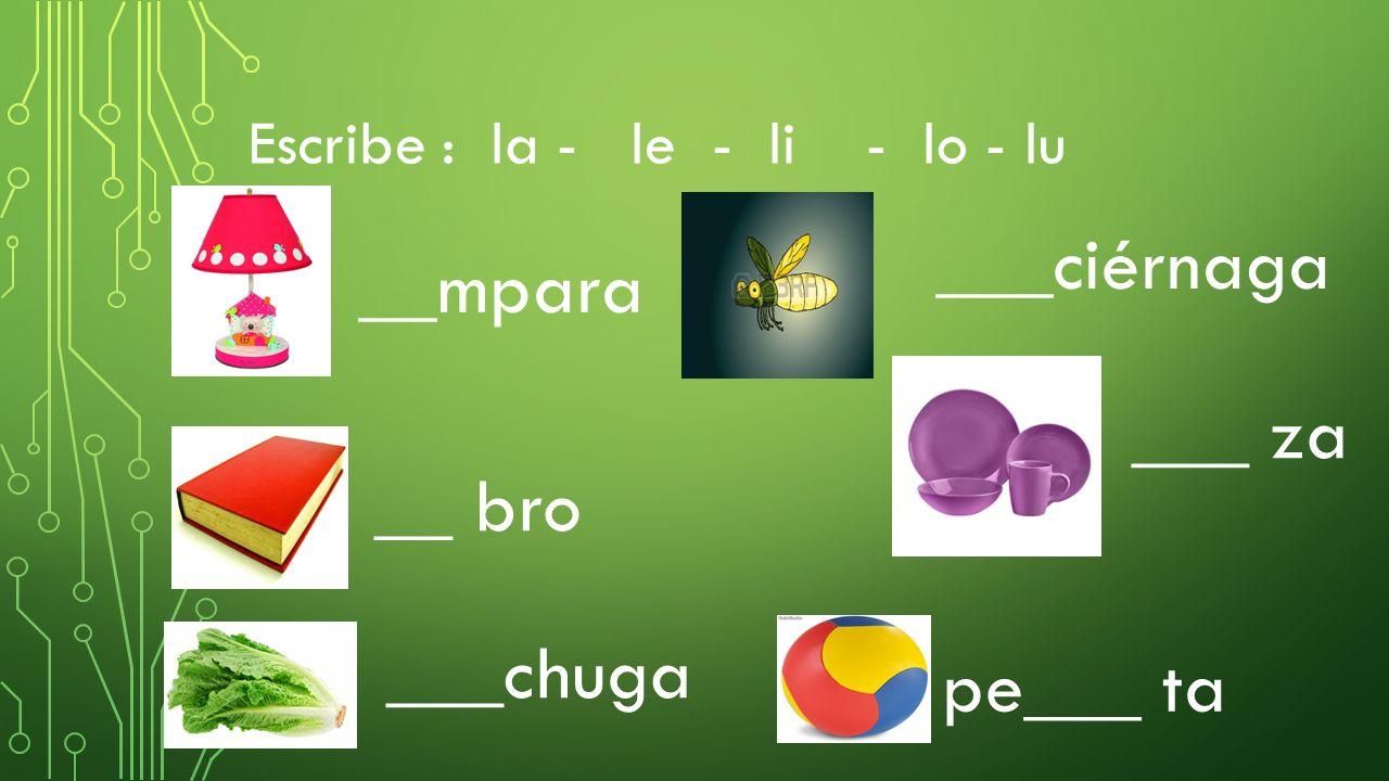 __mpara Escribe : la - le - li - lo - lu __ bro ___ciérnaga ___ za ___chuga pe___ ta