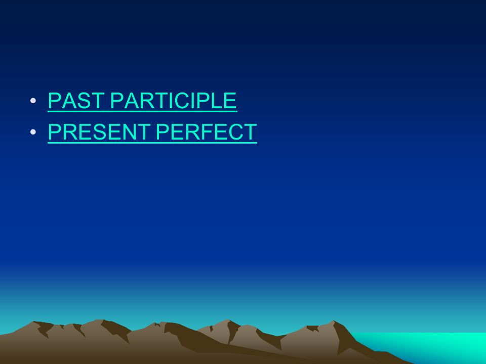 PAST PARTICIPLE PRESENT PERFECT