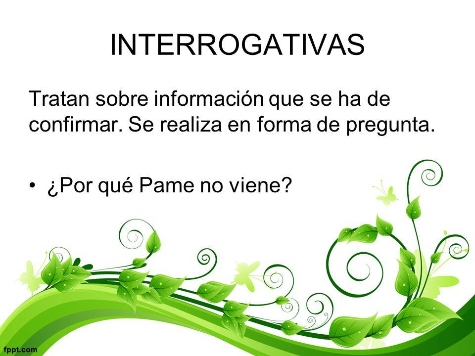 INTERROGATIVAS Tratan sobre información que se ha de confirmar.