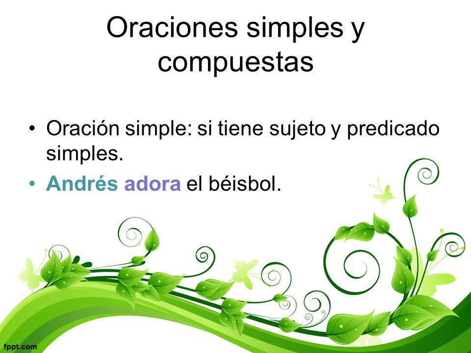 Oraciones simples y compuestas Oración simple: si tiene sujeto y predicado simples.
