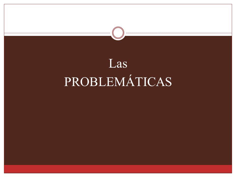 Las PROBLEMÁTICAS