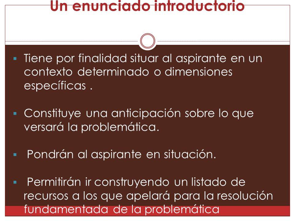 Un enunciado introductorio  Tiene por finalidad situar al aspirante en un contexto determinado o dimensiones específicas.