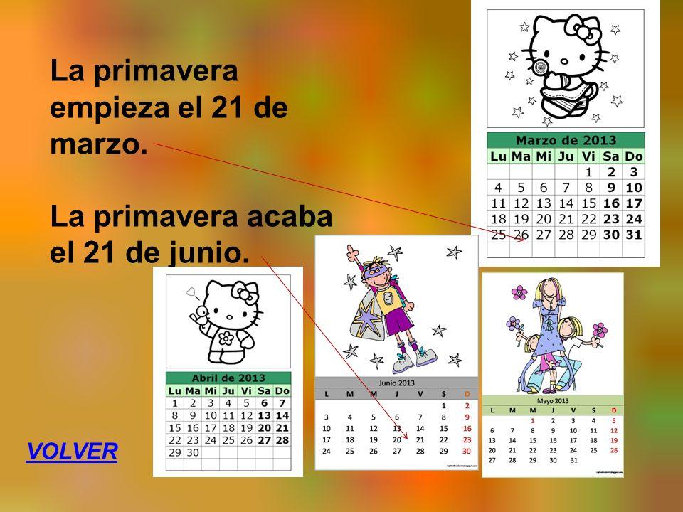 La primavera empieza el 21 de marzo. La primavera acaba el 21 de junio. VOLVER