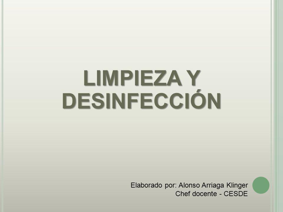 LIMPIEZA Y DESINFECCIÓN Elaborado por: Alonso Arriaga Klinger Chef docente - CESDE
