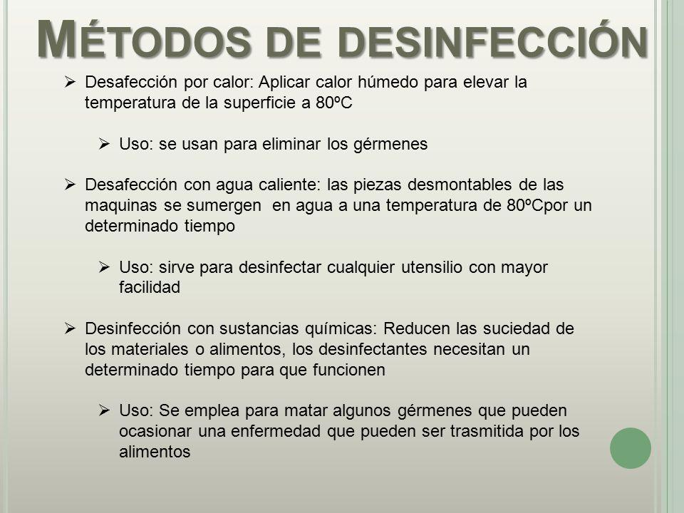 M ÉTODOS DE DESINFECCIÓN  Desafección por calor: Aplicar calor húmedo para elevar la temperatura de la superficie a 80ºC  Uso: se usan para eliminar