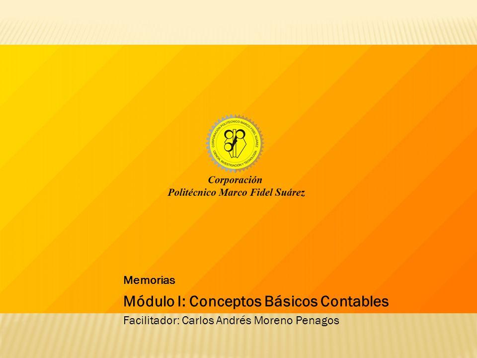 Memorias Módulo I: Conceptos Básicos Contables Facilitador: Carlos Andrés Moreno Penagos