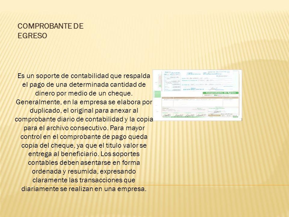 COMPROBANTE DE EGRESO Es un soporte de contabilidad que respalda el pago de una determinada cantidad de dinero por medio de un cheque.