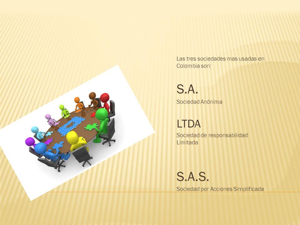 Las tres sociedades mas usadas en Colombia son: S.A.