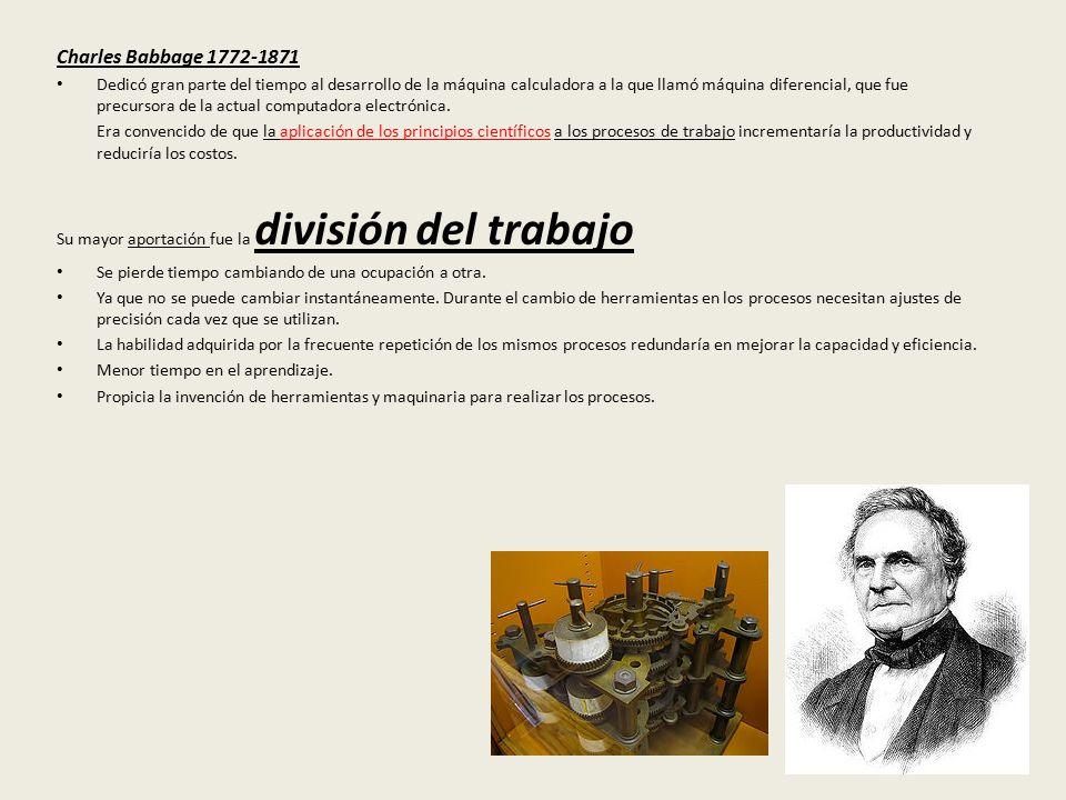 Charles Babbage 1772-1871 Dedicó gran parte del tiempo al desarrollo de la máquina calculadora a la que llamó máquina diferencial, que fue precursora de la actual computadora electrónica.
