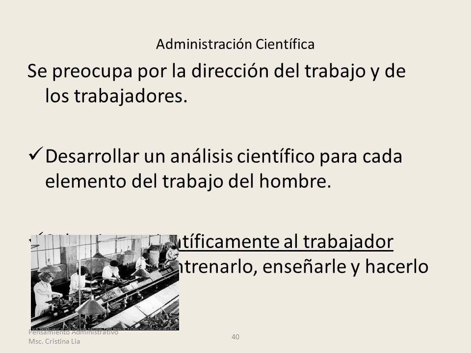 Administración Científica Se preocupa por la dirección del trabajo y de los trabajadores.