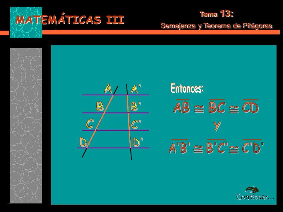 MATEMÁTICAS III Tema 13: Semejanza y Teorema de Pitágoras Tema 13: Semejanza y Teorema de Pitágoras También, un trazo interesante sería: dividir un segmento en n partes iguales, por ejemplo: También, un trazo interesante sería: dividir un segmento en n partes iguales, por ejemplo: * Dividir un segmento de 8 cm en 6 partes iguales.
