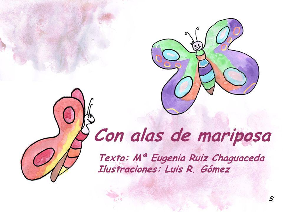 Texto: Mª Eugenia Ruiz Chaguaceda Ilustraciones: Luis R. Gómez Con alas de mariposa 3