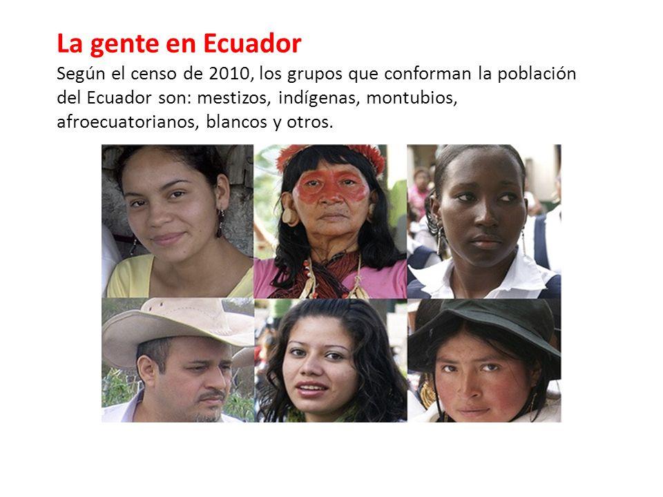 La gente en Ecuador Según el censo de 2010, los grupos que conforman la población del Ecuador son: mestizos, indígenas, montubios, afroecuatorianos,