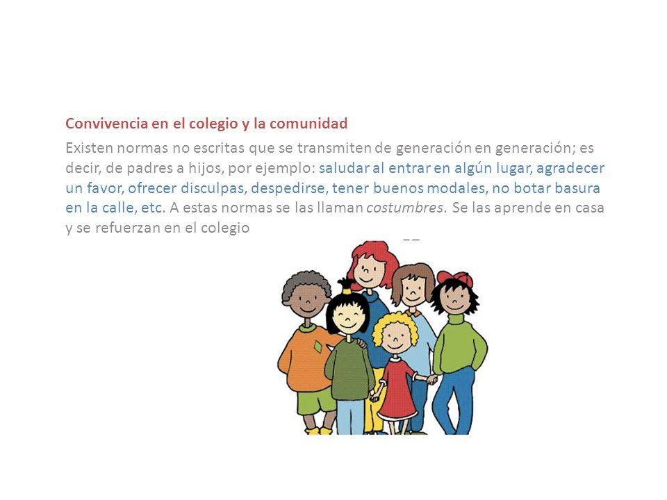 Convivencia en el colegio y la comunidad Existen normas no escritas que se transmiten de generación en generación; es decir, de padres a hijos, por ej