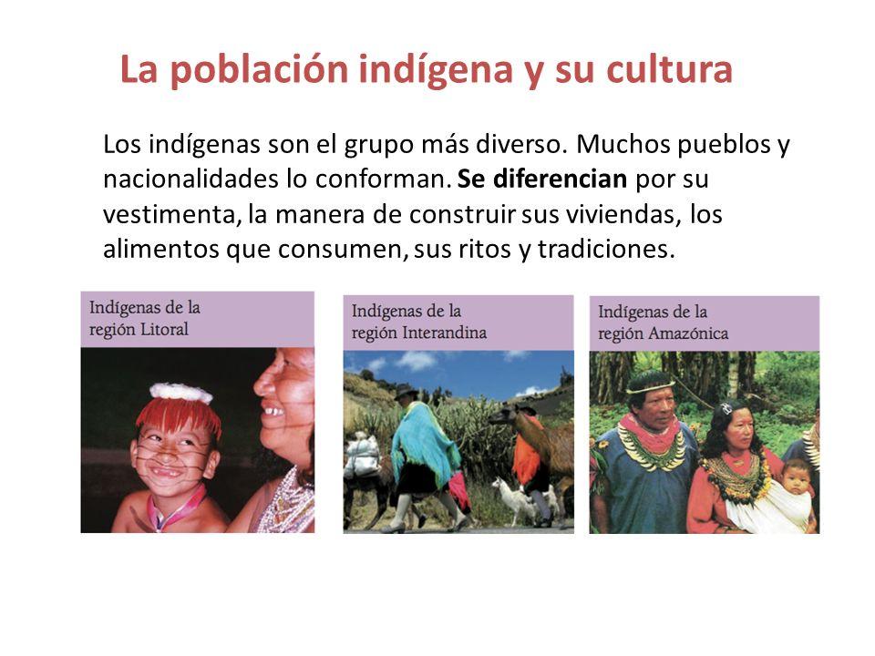La población indígena y su cultura Los indígenas son el grupo más diverso. Muchos pueblos y nacionalidades lo conforman. Se diferencian por su vestime