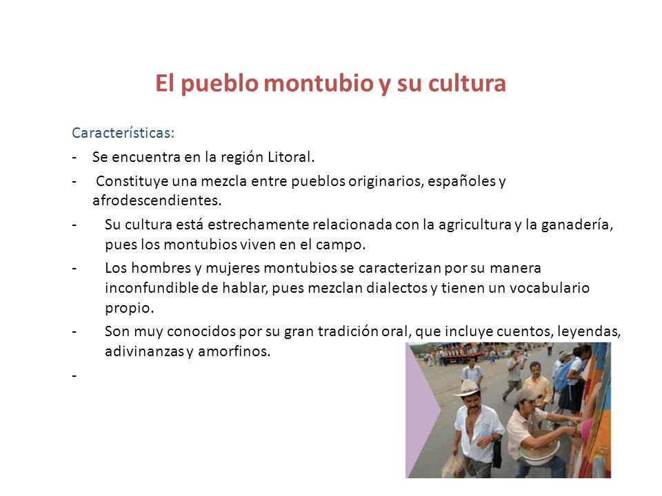 El pueblo montubio y su cultura Características: -Se encuentra en la región Litoral. - Constituye una mezcla entre pueblos originarios, españoles y af