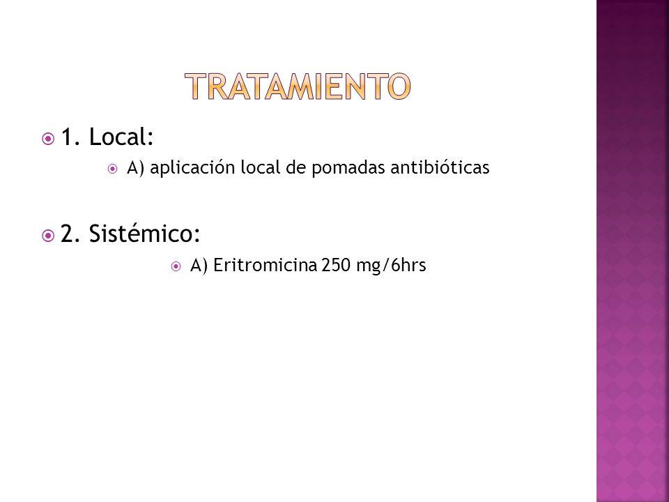  1. Local:  A) aplicación local de pomadas antibióticas  2. Sistémico:  A) Eritromicina 250 mg/6hrs