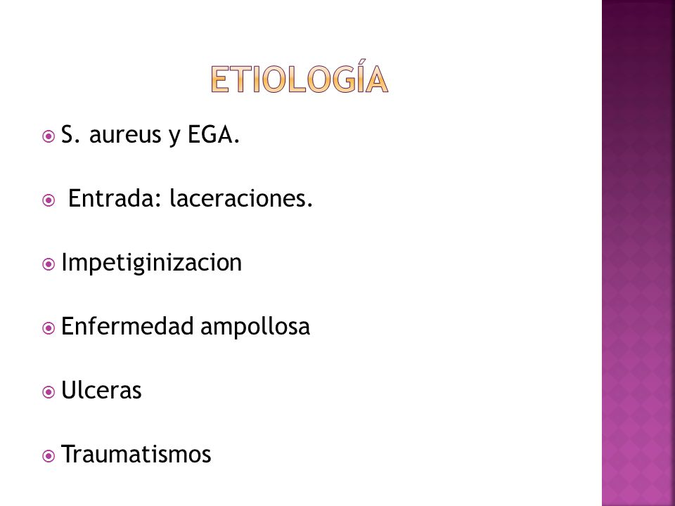  S. aureus y EGA.  Entrada: laceraciones.  Impetiginizacion  Enfermedad ampollosa  Ulceras  Traumatismos